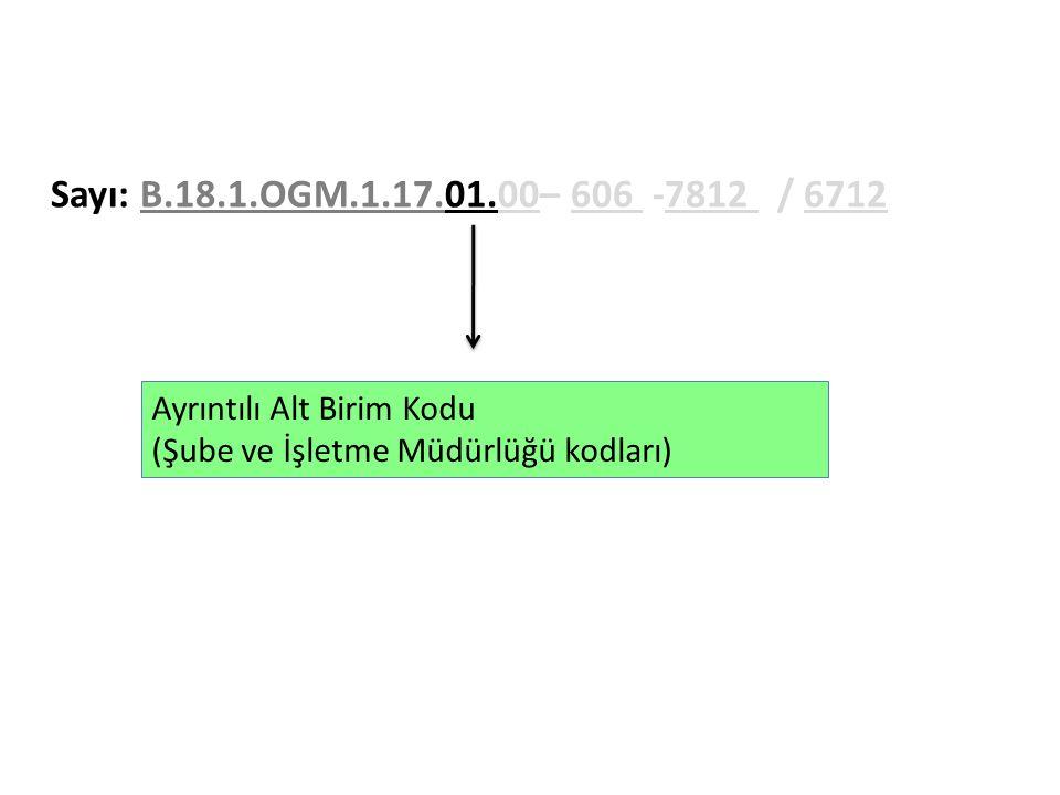 Sayı: B.18.1.OGM.1.17.01.00– 606 -7812 / 6712 Ayrıntılı Alt Birim Kodu
