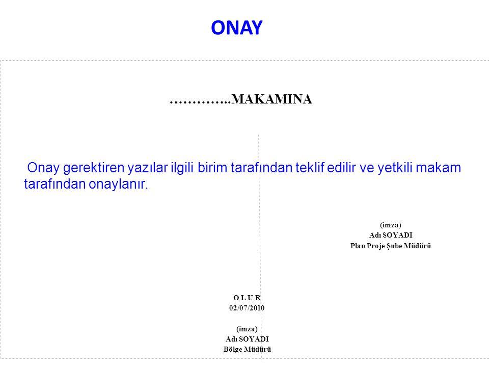 ONAY …………..MAKAMINA. Onay gerektiren yazılar ilgili birim tarafından teklif edilir ve yetkili makam tarafından onaylanır.
