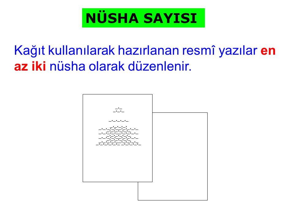 NÜSHA SAYISI Kağıt kullanılarak hazırlanan resmî yazılar en az iki nüsha olarak düzenlenir. _._. _._._.