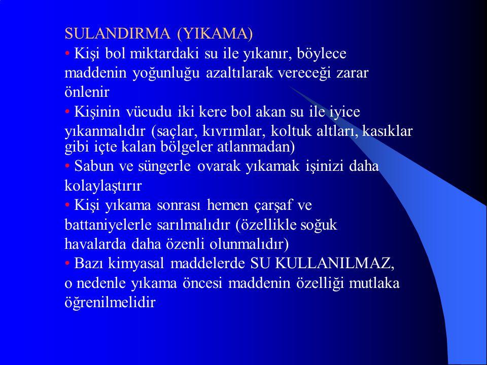 SULANDIRMA (YIKAMA) • Kişi bol miktardaki su ile yıkanır, böylece. maddenin yoğunluğu azaltılarak vereceği zarar.