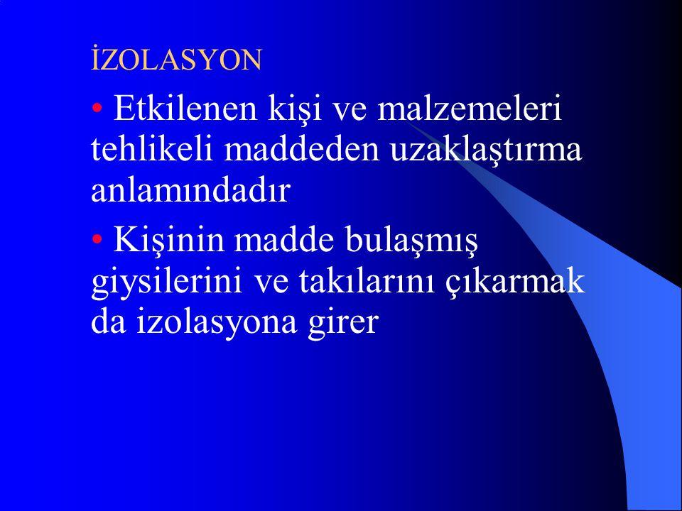 İZOLASYON • Etkilenen kişi ve malzemeleri tehlikeli maddeden uzaklaştırma anlamındadır.