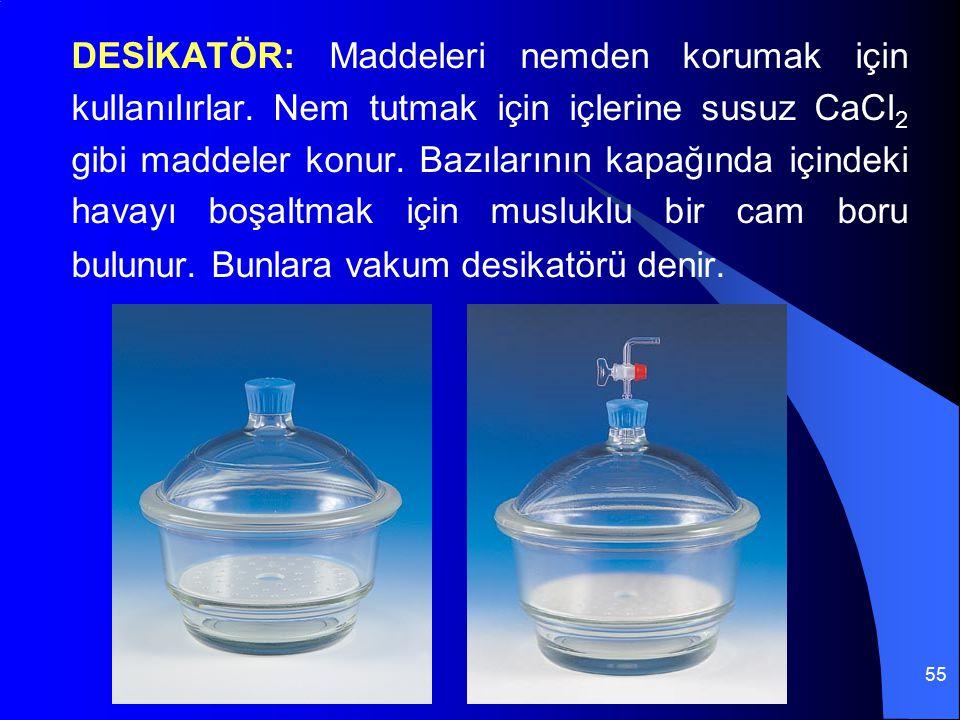 DESİKATÖR: Maddeleri nemden korumak için kullanılırlar