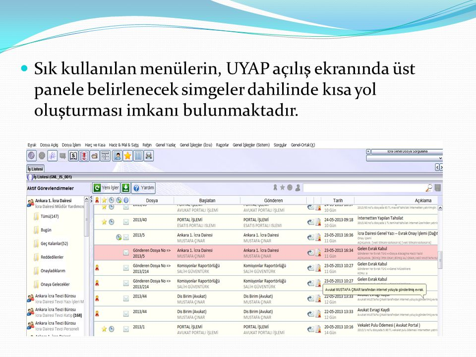 Sık kullanılan menülerin, UYAP açılış ekranında üst panele belirlenecek simgeler dahilinde kısa yol oluşturması imkanı bulunmaktadır.