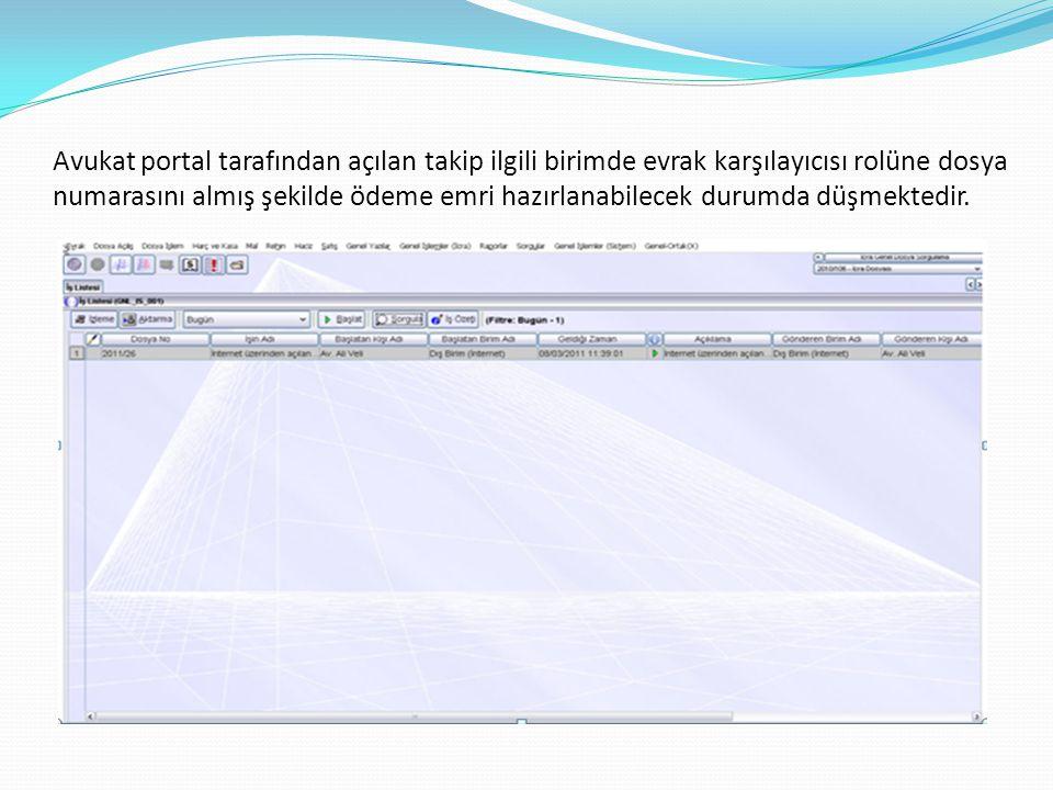 Avukat portal tarafından açılan takip ilgili birimde evrak karşılayıcısı rolüne dosya numarasını almış şekilde ödeme emri hazırlanabilecek durumda düşmektedir.