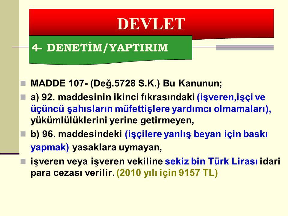 DEVLET 4- DENETİM/YAPTIRIM MADDE 107- (Değ.5728 S.K.) Bu Kanunun;