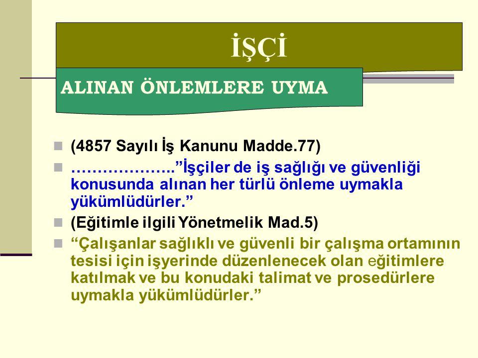 İŞÇİ ALINAN ÖNLEMLERE UYMA (4857 Sayılı İş Kanunu Madde.77)