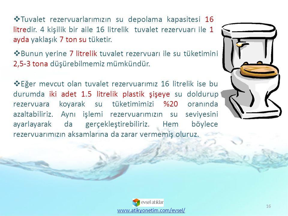 Tuvalet rezervuarlarımızın su depolama kapasitesi 16 litredir
