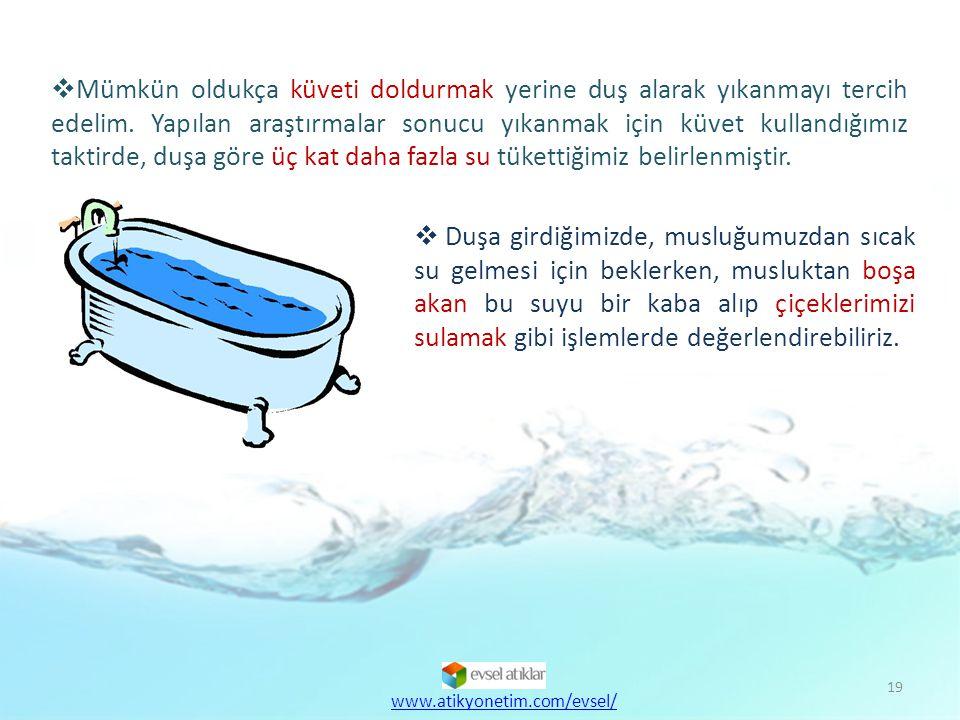Mümkün oldukça küveti doldurmak yerine duş alarak yıkanmayı tercih edelim. Yapılan araştırmalar sonucu yıkanmak için küvet kullandığımız taktirde, duşa göre üç kat daha fazla su tükettiğimiz belirlenmiştir.