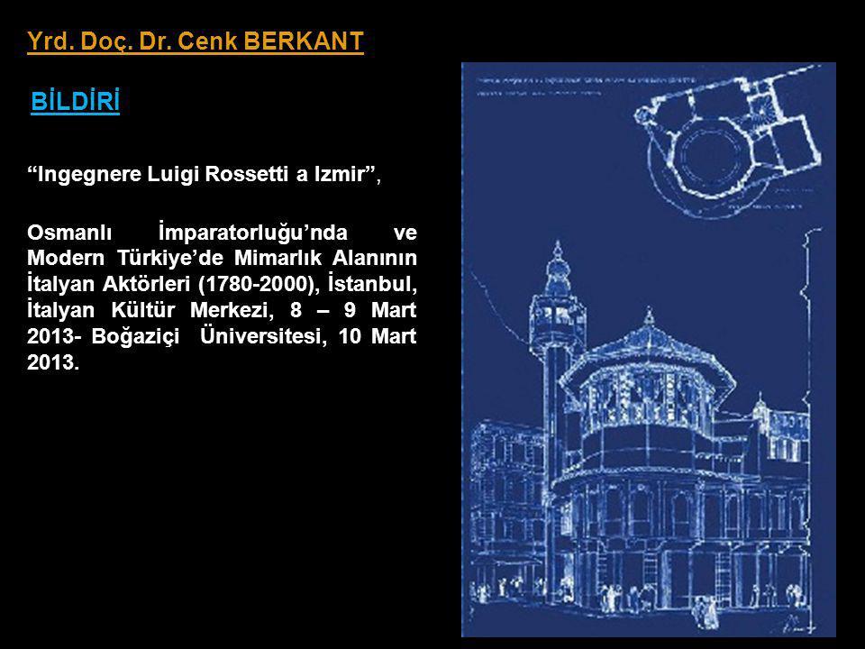 Yrd. Doç. Dr. Cenk BERKANT BİLDİRİ Ingegnere Luigi Rossetti a Izmir ,