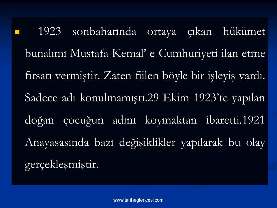 1923 sonbaharında ortaya çıkan hükümet bunalımı Mustafa Kemal' e Cumhuriyeti ilan etme fırsatı vermiştir. Zaten fiilen böyle bir işleyiş vardı. Sadece adı konulmamıştı.29 Ekim 1923'te yapılan doğan çocuğun adını koymaktan ibaretti.1921 Anayasasında bazı değişiklikler yapılarak bu olay gerçekleşmiştir.
