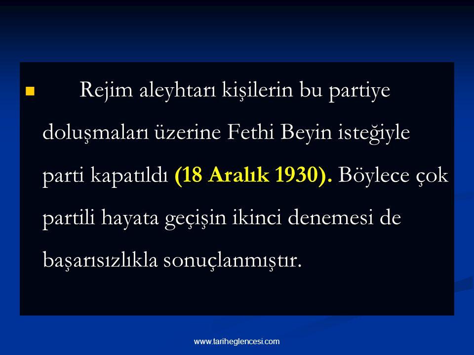 Rejim aleyhtarı kişilerin bu partiye doluşmaları üzerine Fethi Beyin isteğiyle parti kapatıldı (18 Aralık 1930). Böylece çok partili hayata geçişin ikinci denemesi de başarısızlıkla sonuçlanmıştır.