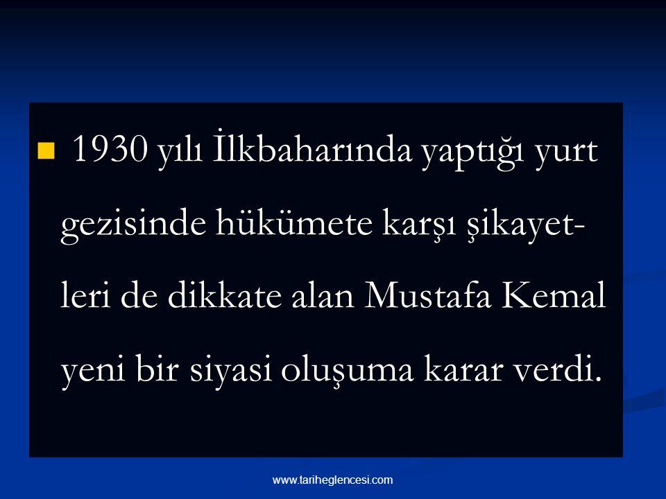 1930 yılı İlkbaharında yaptığı yurt gezisinde hükümete karşı şikayet-leri de dikkate alan Mustafa Kemal yeni bir siyasi oluşuma karar verdi.