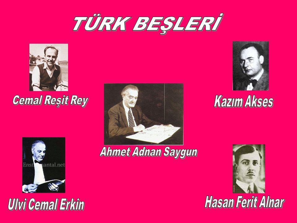 TÜRK BEŞLERİ Cemal Reşit Rey Kazım Akses Ahmet Adnan Saygun