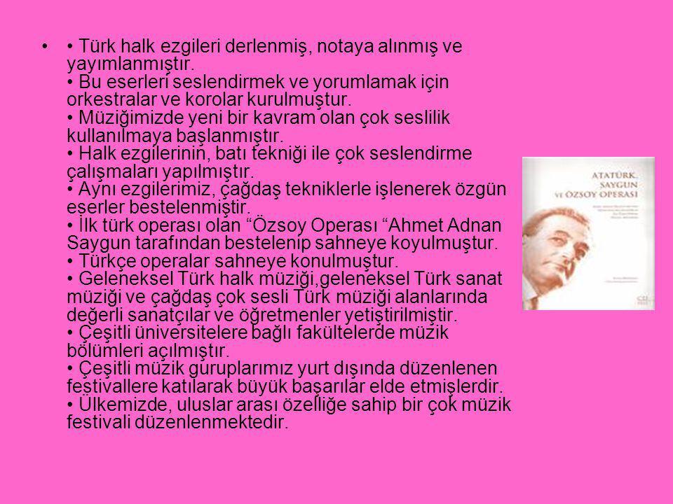 • Türk halk ezgileri derlenmiş, notaya alınmış ve yayımlanmıştır