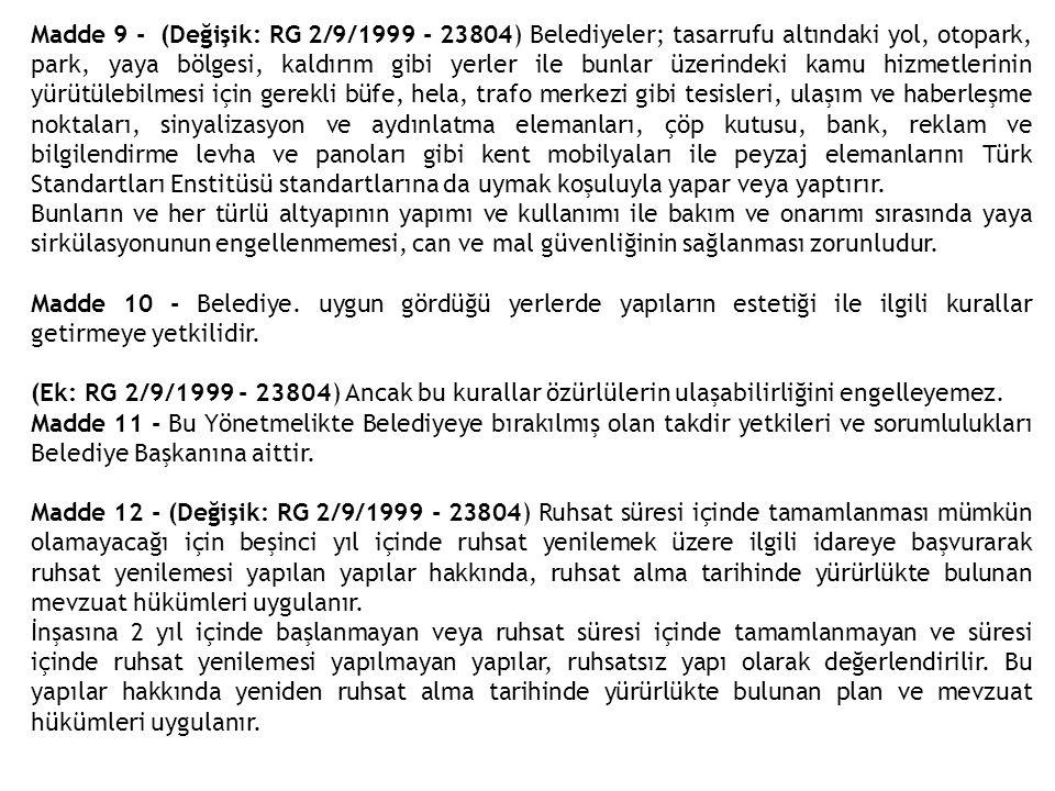 Madde 9 - (Değişik: RG 2/9/1999 - 23804) Belediyeler; tasarrufu altındaki yol, otopark, park, yaya bölgesi, kaldırım gibi yerler ile bunlar üzerindeki kamu hizmetlerinin yürütülebilmesi için gerekli büfe, hela, trafo merkezi gibi tesisleri, ulaşım ve haberleşme noktaları, sinyalizasyon ve aydınlatma elemanları, çöp kutusu, bank, reklam ve bilgilendirme levha ve panoları gibi kent mobilyaları ile peyzaj elemanlarını Türk Standartları Enstitüsü standartlarına da uymak koşuluyla yapar veya yaptırır.