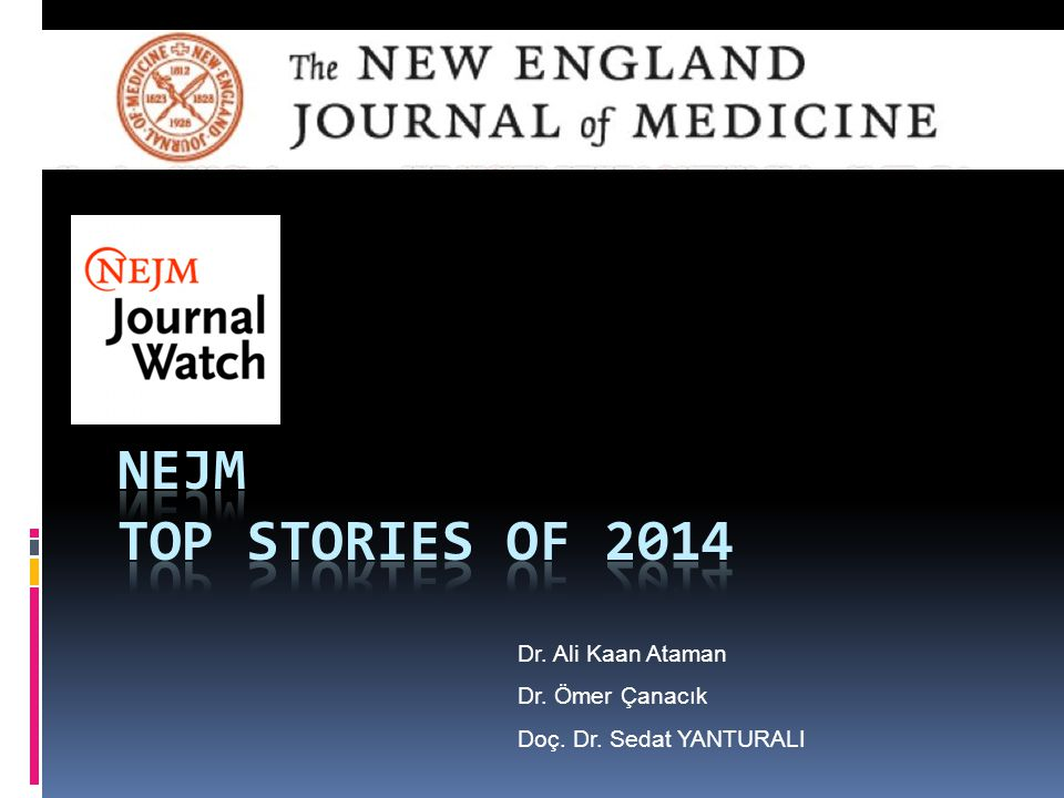 Nejm TOP STORIES OF 2014 Dr. Ali Kaan Ataman Dr. Ömer Çanacık