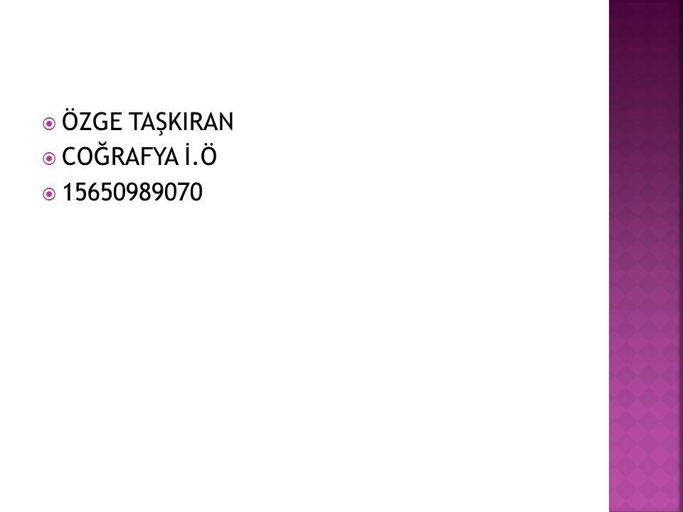 ÖZGE TAŞKIRAN COĞRAFYA İ.Ö 15650989070
