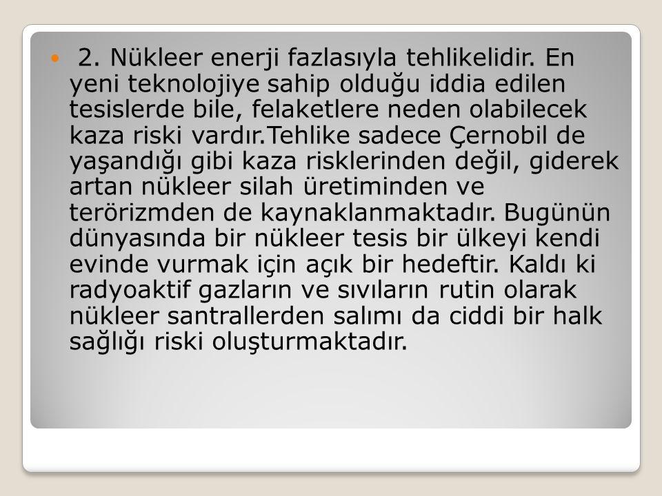 2. Nükleer enerji fazlasıyla tehlikelidir