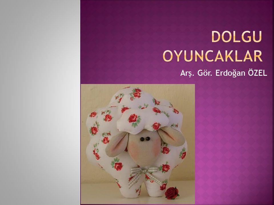 Dolgu oyuncaklar Arş. Gör. Erdoğan ÖZEL