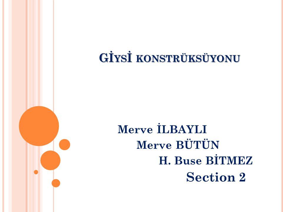 Merve İLBAYLI Merve BÜTÜN H. Buse BİTMEZ Section 2