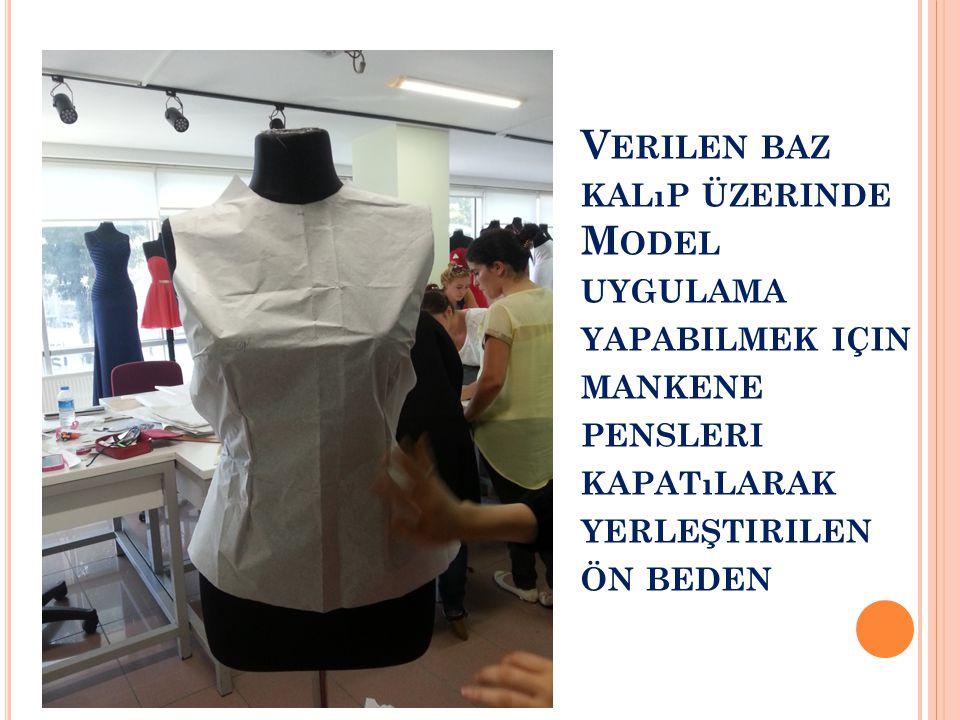 Verilen baz kalıp üzerinde Model uygulama yapabilmek için mankene pensleri kapatılarak yerleştirilen ön beden