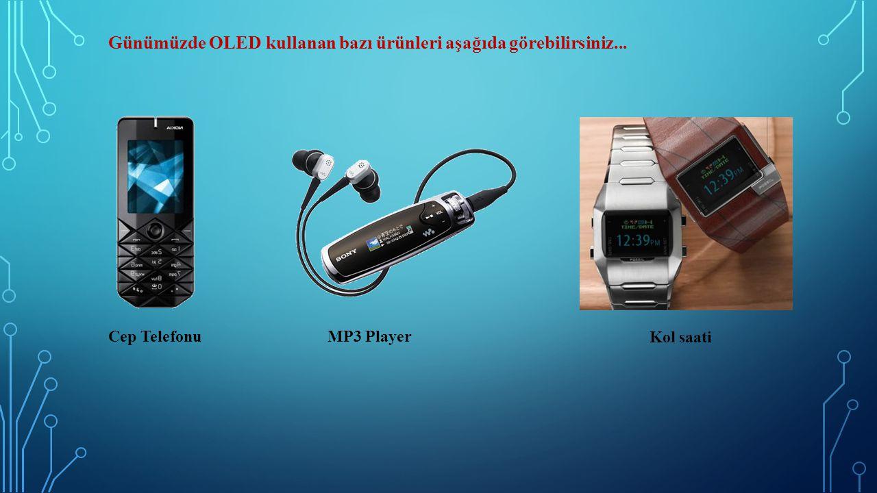 Günümüzde OLED kullanan bazı ürünleri aşağıda görebilirsiniz...