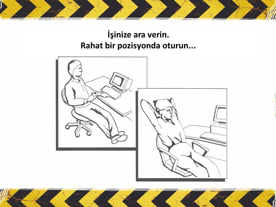 Rahat bir pozisyonda oturun...