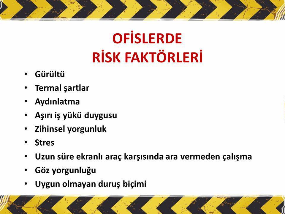 OFİSLERDE RİSK FAKTÖRLERİ