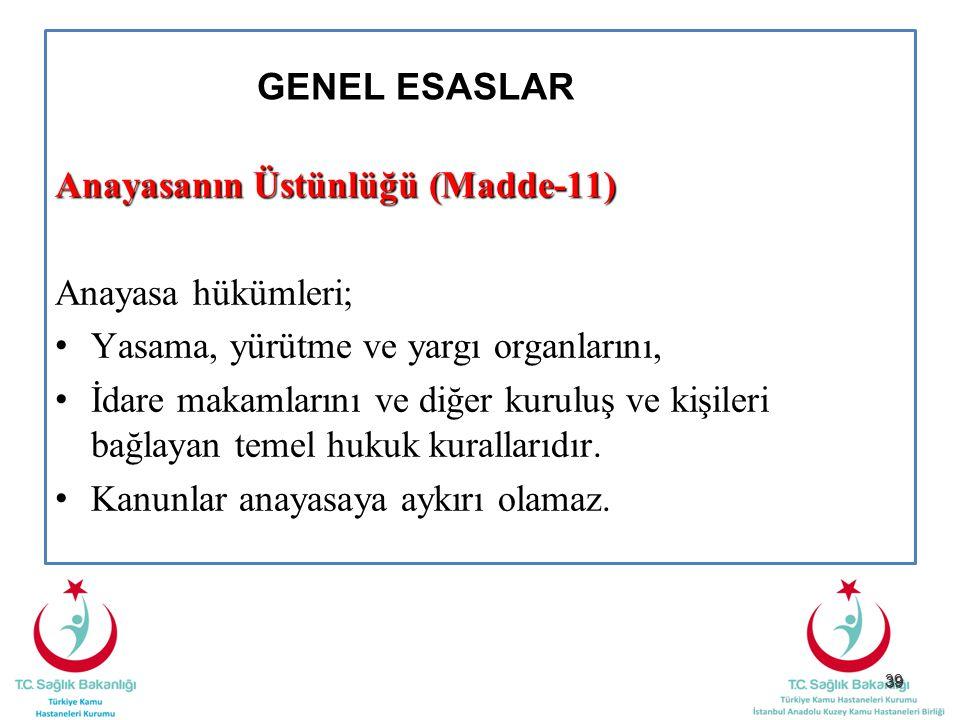 GENEL ESASLAR Anayasanın Üstünlüğü (Madde-11) Anayasa hükümleri; Yasama, yürütme ve yargı organlarını,