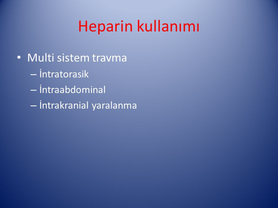Heparin kullanımı Multi sistem travma İntratorasik İntraabdominal