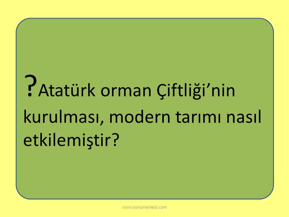 Atatürk orman Çiftliği'nin kurulması, modern tarımı nasıl etkilemiştir