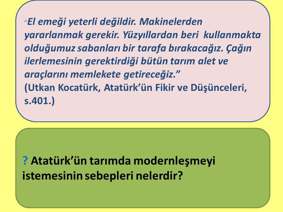 Atatürk'ün tarımda modernleşmeyi istemesinin sebepleri nelerdir