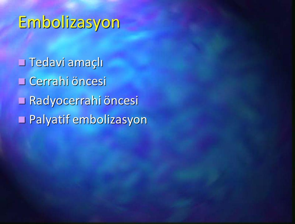 Embolizasyon Tedavi amaçlı Cerrahi öncesi Radyocerrahi öncesi