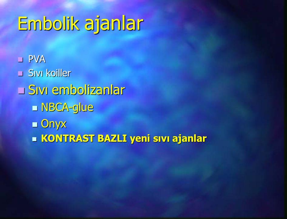 Embolik ajanlar Sıvı embolizanlar NBCA-glue Onyx PVA Sıvı koiller
