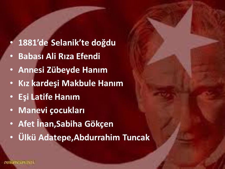 1881'de Selanik'te doğdu Babası Ali Rıza Efendi. Annesi Zübeyde Hanım. Kız kardeşi Makbule Hanım.