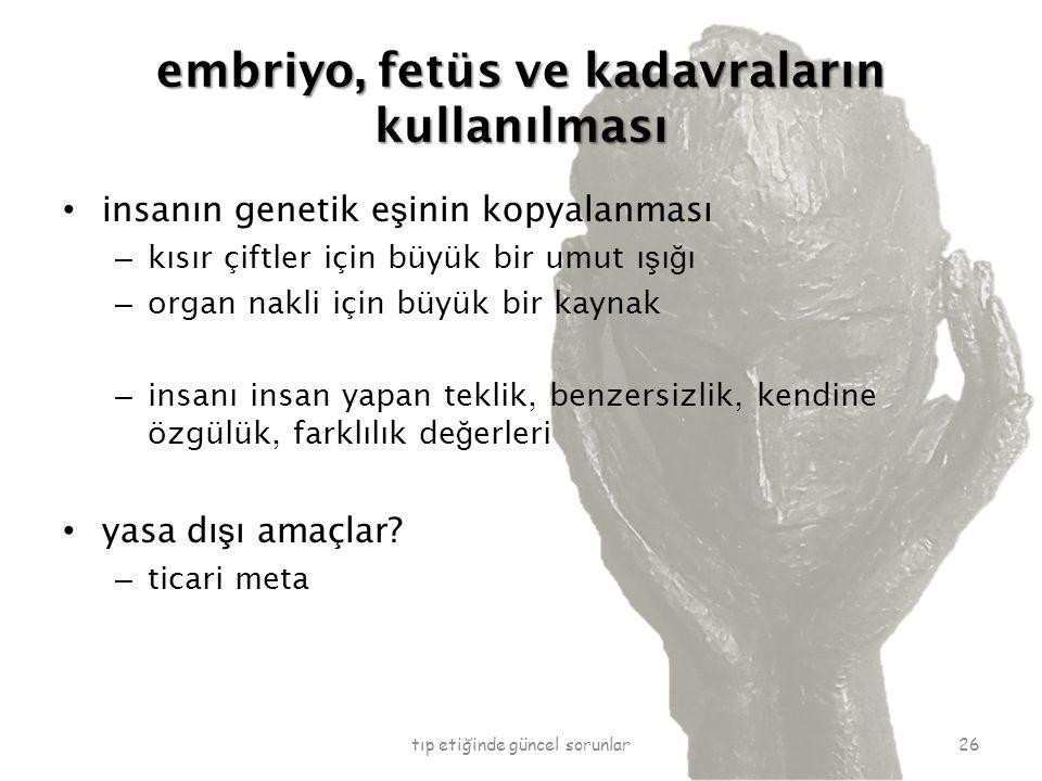 embriyo, fetüs ve kadavraların kullanılması