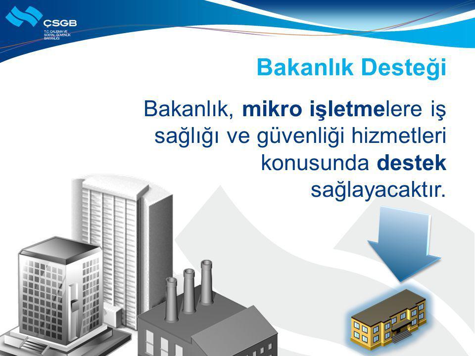 Bakanlık Desteği Bakanlık, mikro işletmelere iş sağlığı ve güvenliği hizmetleri konusunda destek sağlayacaktır.