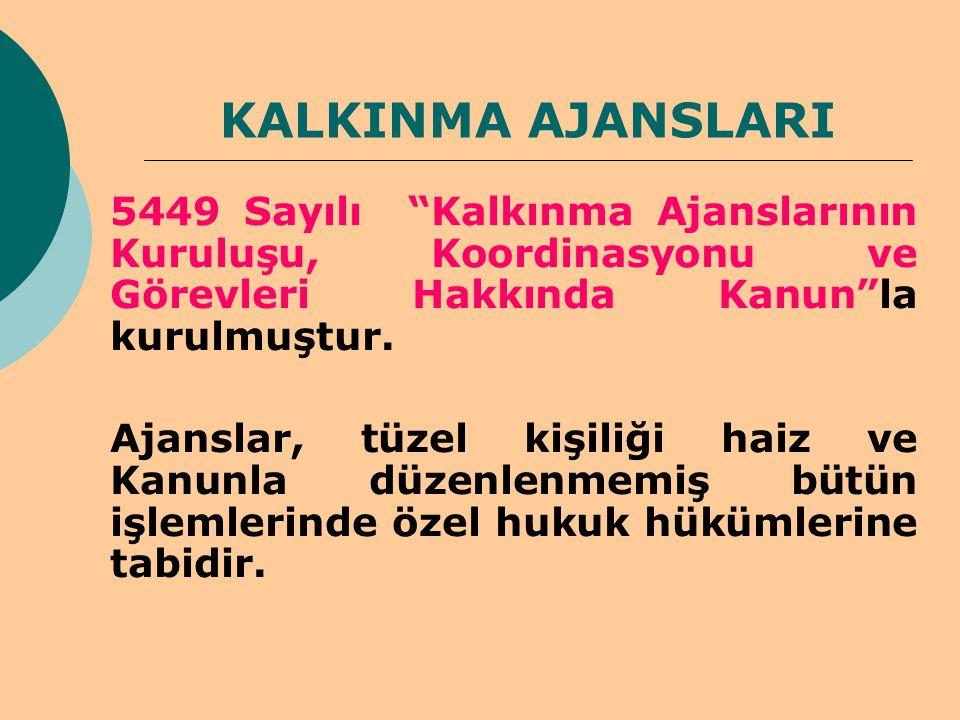 KALKINMA AJANSLARI 5449 Sayılı Kalkınma Ajanslarının Kuruluşu, Koordinasyonu ve Görevleri Hakkında Kanun la kurulmuştur.