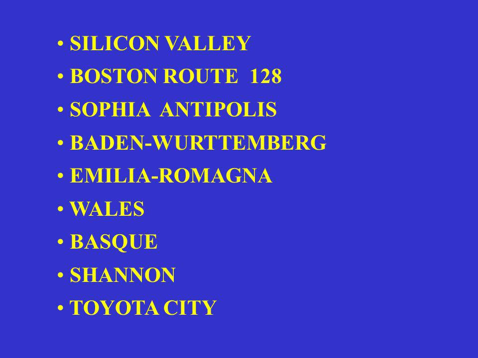 SILICON VALLEY BOSTON ROUTE 128. SOPHIA ANTIPOLIS. BADEN-WURTTEMBERG. EMILIA-ROMAGNA. WALES. BASQUE.