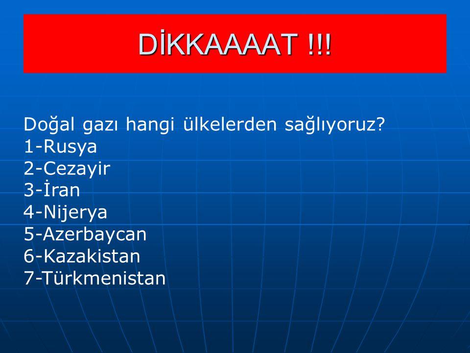 DİKKAAAAT !!! Doğal gazı hangi ülkelerden sağlıyoruz 1-Rusya