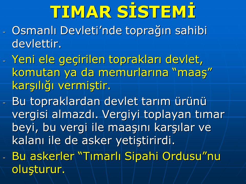 TIMAR SİSTEMİ Osmanlı Devleti'nde toprağın sahibi devlettir.