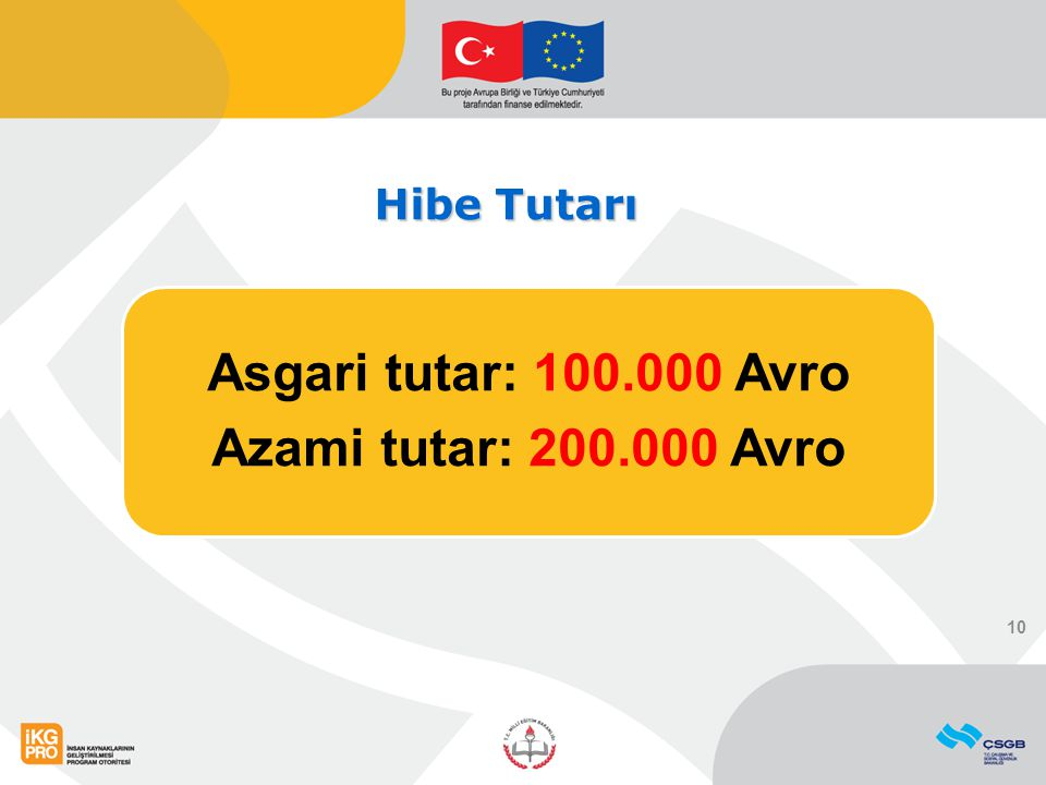Asgari tutar: 100.000 Avro Azami tutar: 200.000 Avro