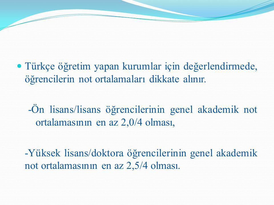 Türkçe öğretim yapan kurumlar için değerlendirmede, öğrencilerin not ortalamaları dikkate alınır.