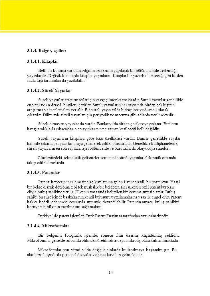 3.1.4. Belge Çeşitleri 3.1.4.1. Kitaplar. Belli bir konuda var olan bilginin sentezinin yapılarak bir bütün halinde derlendiği.