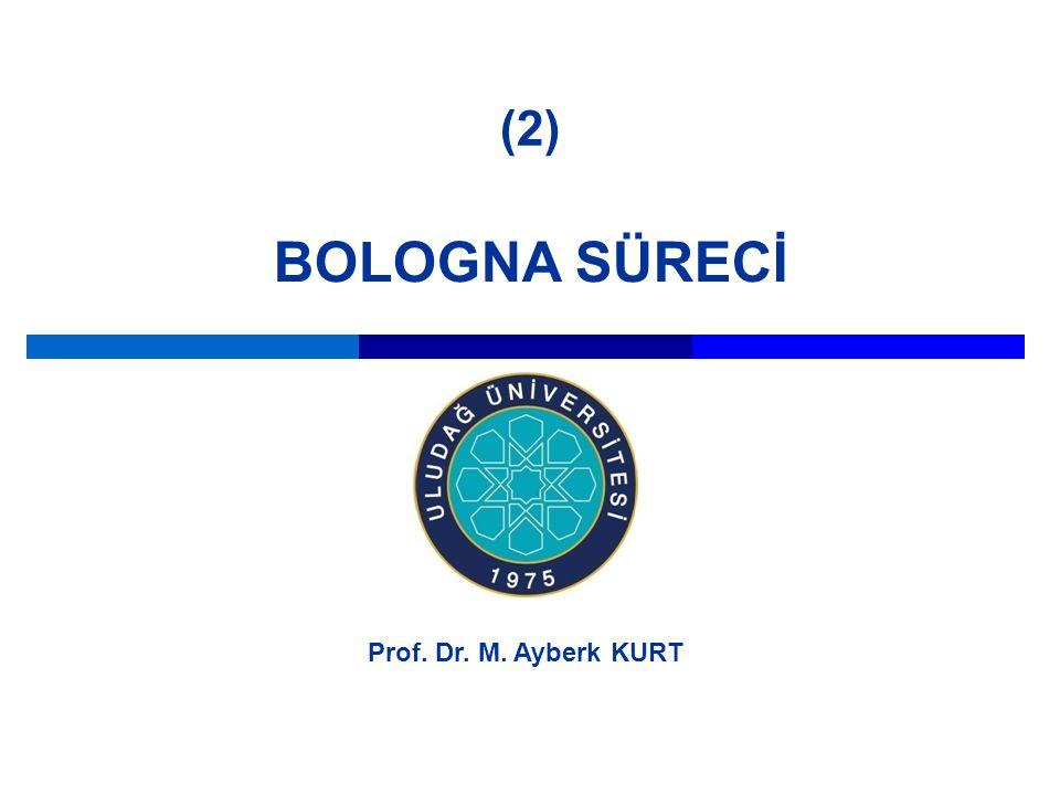 (2) BOLOGNA SÜRECİ Prof. Dr. M. Ayberk KURT