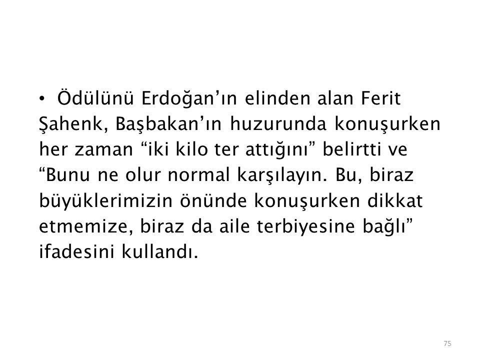 Ödülünü Erdoğan'ın elinden alan Ferit Şahenk, Başbakan'ın huzurunda konuşurken her zaman iki kilo ter attığını belirtti ve Bunu ne olur normal karşılayın.