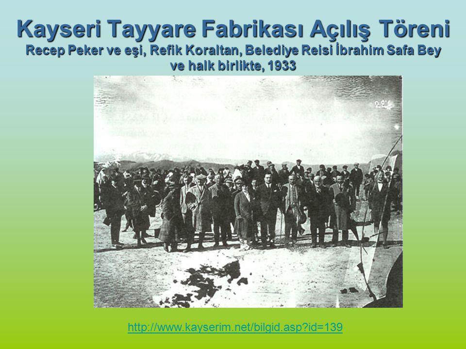 Kayseri Tayyare Fabrikası Açılış Töreni Recep Peker ve eşi, Refik Koraltan, Belediye Reisi İbrahim Safa Bey ve halk birlikte, 1933
