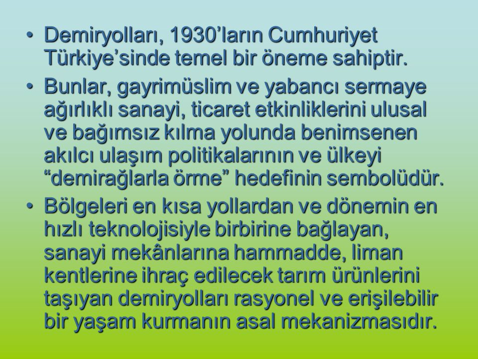 Demiryolları, 1930'ların Cumhuriyet Türkiye'sinde temel bir öneme sahiptir.
