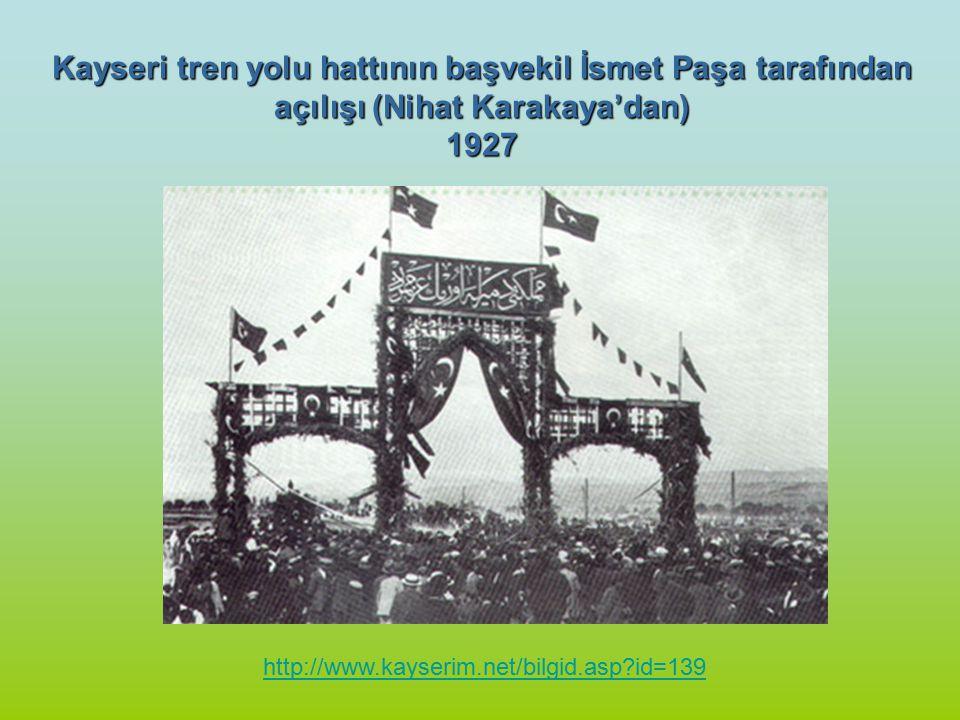 Kayseri tren yolu hattının başvekil İsmet Paşa tarafından açılışı (Nihat Karakaya'dan)