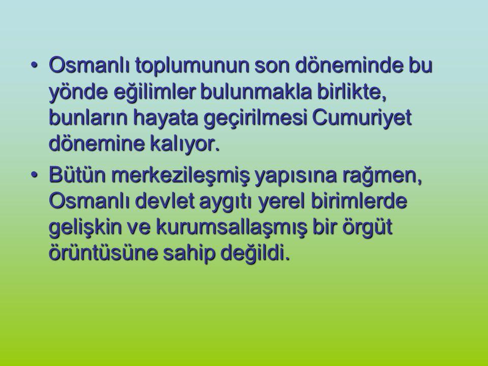 Osmanlı toplumunun son döneminde bu yönde eğilimler bulunmakla birlikte, bunların hayata geçirilmesi Cumuriyet dönemine kalıyor.